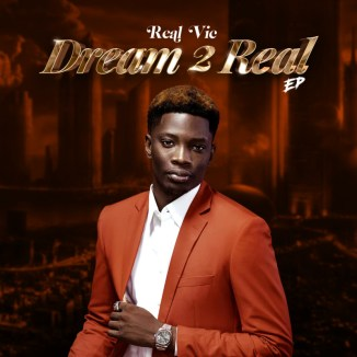 """[EP] Real Vic – """"Dream 2 Real"""" The E"""