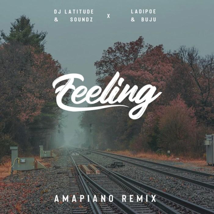 DJ Latitude Soundz Ladipoe Buju Feeling (Amapiano Remix)