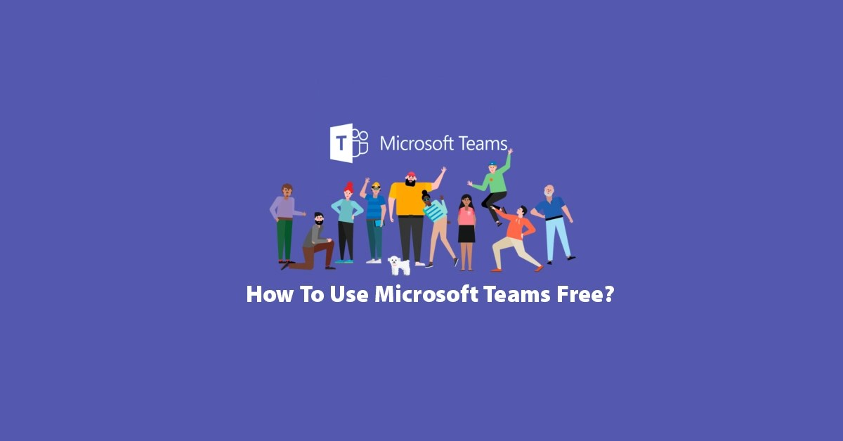 How To Use Microsoft Teams Free?