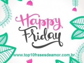 Top10 Frases de Amor birthday-3 Happy Friday! Days the week  weekend web content nice love phrases love site Love quotes Happy Friday! gma friendship phrases content in english birthday best friends