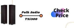 Polk Audio TSi300 Floor Standing Speakers Under 500