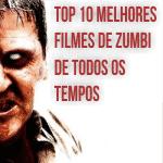 Top 10 melhores filmes de zombi de todos os tempos