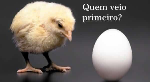 o ovo ou a galinha quem veio primeiro