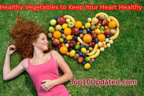 TOP 7 HEALTHY VEGETABLES TO KEEP YOUR HEART HEALTHY - Top 10 Updated
