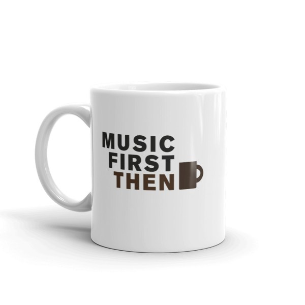 11oz Mug with quote: Music First then Coffee - handle right