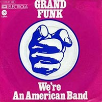 Grand Funk Railroad - We're An American Band record cover