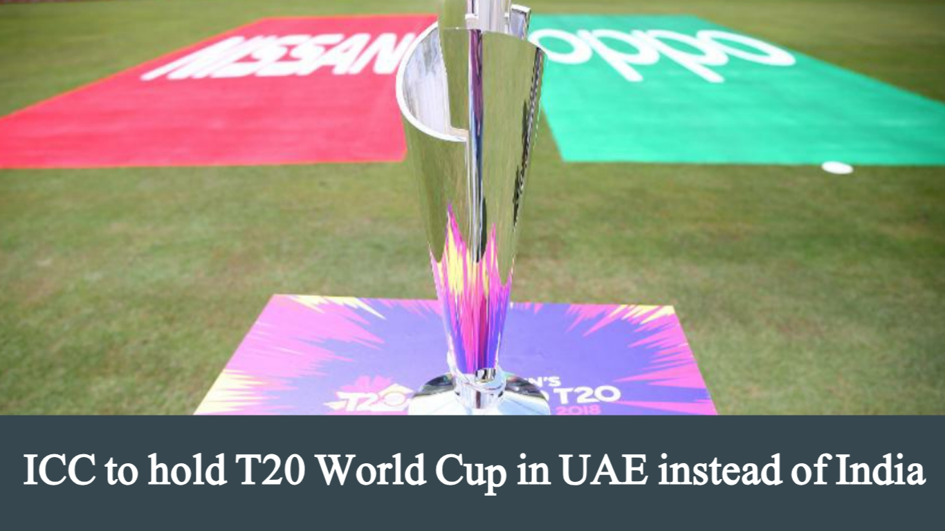 ICC to hold T20 World Cup in UAE instead of India