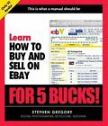 Learn How to Buy and Sell on eBay for 5 Bucks by Gregory, Stephen