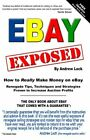 EBAY EXPOSED – HOW TO REALLY MAKE MONEY SELLING ON EBAY By Andrew Lock EXCELLEN