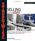 Streetwise Selling on EBay : How to Start, Manage, and Maximize a Successful …