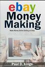 EBAY MONEY MAKING: MAKE MONEY ONLINE SELLING ON EBAY By Paul D. Kings BRAND