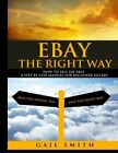 EBay the Right Way: How To Sell on EBay a Step by Step Manual For Beginner Se…