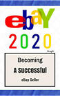 Beginner's Guide To Selling On Ebay: (Sixth Edition – Updated for 2020)