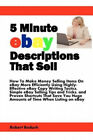 5 Minute eBay Descriptions That Sell: How To Make Money Selling Items On eBay