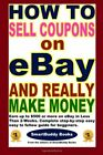 HOW TO SELL COUPONS ON EBAY AND REALLY MAKE MONEY By Editors Of Smartbuddy Books