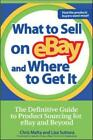 What to Sell on eBay and Where to Get It by Chris Malta, Lisa Suttora