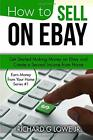 HOW TO SELL ON EBAY: GET STARTED MAKING MONEY ON EBAY AND By Lowe Richard G Jr