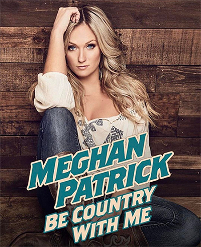 Meghan Patrick Be Country With Me