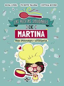 Las recetas saludables de Martina. Para opositores y estudiantes de Rosa Lubel y Vicente Varela