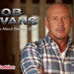 Rob Evans Talks About Being A Dad