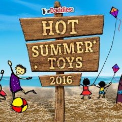 2016 Hot Summer Toys Guide