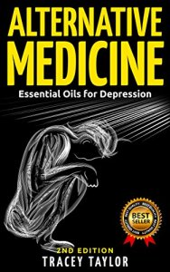 ALTERNATIVE-MEDICINE-Essential-Oils-for-Depression-2ND-EDITION-Essential-Oils-Depression-Cure-Natural-Remedies-Stress-Free-Anxiety-Disorder-Aromatherapy-Depression-and-Anxiety-0