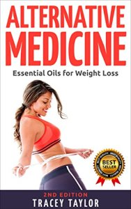 ALTERNATIVE-MEDICINE-Essential-Oils-for-Weight-Loss-2ND-EDITION-Essential-Oils-Guide-Essential-Oils-for-Beginners-Natural-Remedies-Natural-Weight-Loss-Natural-Supplements-Lose-Weight-Fast-0