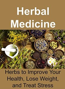 Herbal-Medicine-Herbs-to-Improve-Your-Health-Lose-Weight-and-Treat-Stress-Essential-Oils-Aromatherapy-Herbal-Remedies-Supplements-Healing-Vitamins-Essential-Oils-Recipes-Herbs-0