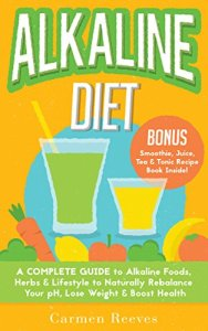 ALKALINE-DIET-A-Complete-Guide-to-Alkaline-Foods-Herbs-Lifestyle-to-Naturally-Rebalance-Your-pH-Lose-Weight-Boost-Health-BONUS-Alkalizing-Smoothie-Juice-Tea-Tonic-Recipe-Book-0