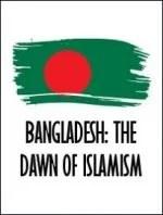 Bangladesh: The Dawn of Islamism