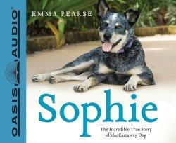 Sophie: Incredible True Story of the Castaway Dog by Emma Pearse; narrated by Anna-Lisa Horton