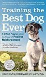 Training the Best Dog Ever: A 5-Week Program Using the Power of Positive Reinforcement by Dawn Sylvia-Stasiewicz