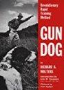 Gun Dog: Revolutionary Rapid Training Method by Richard A. Wolters and John W. Randolph