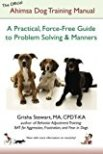 The Official Ahimsa Dog Training Manual: A Practical, Force-Free Guide to Problem Solving and Manners by Grisha Stewart