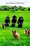 How to Be Your Dog's Best Friend: The Classic Training Manual for Dog Owners by Monks of New Skete