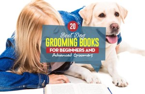 Top 20 Best Dog Grooming Books