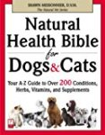 Natural Health Bible for Dogs & Cats: Your A-Z Guide to Over 200 Conditions, Herbs, Vitamins, and Supplements (The Natural Vet)
