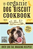 Organic Dog Biscuit Cookbook: Over 100 Treats by The Bubba Rose Biscuit Company