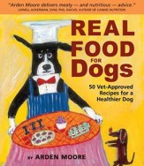 Real Food for Dogs- 50Vet-Approved Recipes to Please the Canine Gastronome