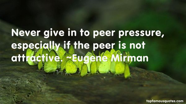Peer Pressure Quotes best 21 famous quotes about Peer