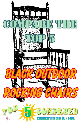 Black Outdoor Rocking Chairs  Top Five Compared