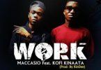 Maccasio Ft Kofi Kinaata – Work mp3 download