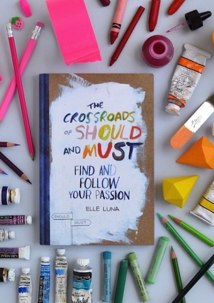 The Crossroads of Should and Must: Find and Follow Your Passion by Elle Luna