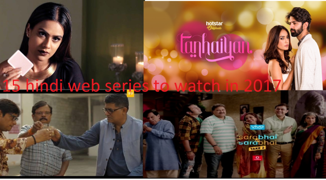 15 new Indian web series you need to watch in 2017