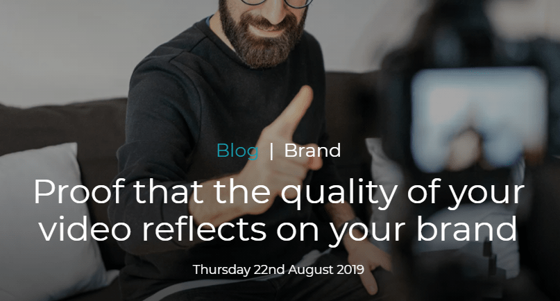 Quality of your video reflects your brand blog