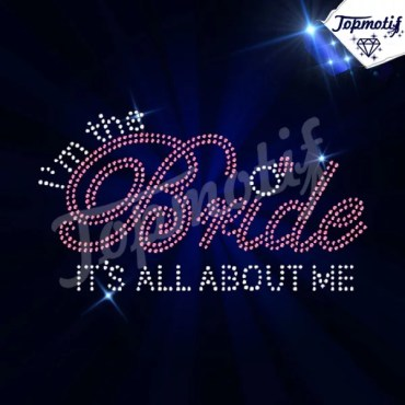 I'm The Bride Is All About Me Bridal Rhinestone Iron On Transfers Wholesale
