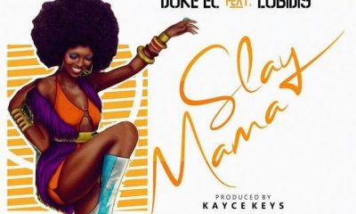 Music: Duke EC – Slay Mama Ft. Lobidis