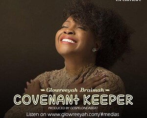 Download: Glowreeyah Braimah - Covenant Keeper