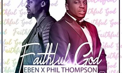 Eben ft. Phil Thompson – Faithful God