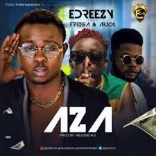 "Edreezy – ""Aza"" ft. Erigga x Abjos"
